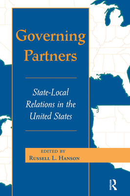 Governing Partners: State-Local Relations in the U.S. - Hanson, Russell L, Professor (Editor)