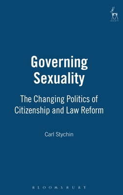 Governing Sexuality: The Changing Politics of Citizenship and Law Reform - Stychin, Carl F