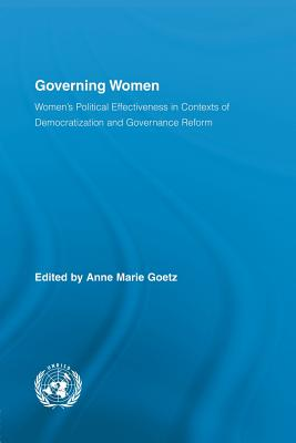 Governing Women: Women's Political Effectiveness in Contexts of Democratization and Governance Reform - Goetz, Anne Marie (Editor)