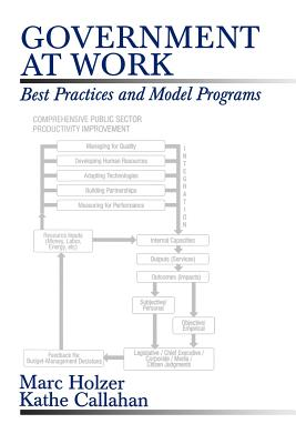 Government at Work: Best Practices and Model Programs - Holzer, Marc, Dr., PhD, and Callahan, Kathe, Dr.