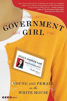 Government Girl: Young and Female in the White House - Aab, Stacy Parker