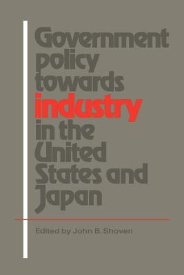 Government Policy Towards Industry in the United States and Japan - Shoven, John B, Mr. (Editor), and John B, Shoven (Editor)