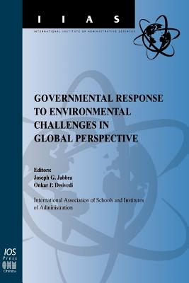 Government Response to Environmental Challenges in Global Perspective - Jabbra, Joseph G. (Editor), and Dwivedi, O. P. (Editor)