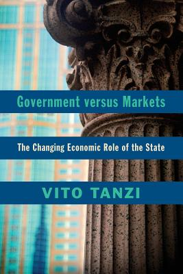Government versus Markets: The Changing Economic Role of the State - Tanzi, Vito