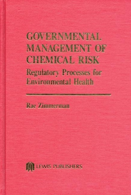 Governmental Management of Chemical Risk: Regulatory Processes for Environmental Health - Zimmerman, Rae