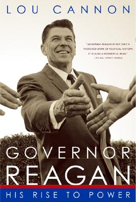 Governor Reagan His Rise to Power - Cannon, Lou