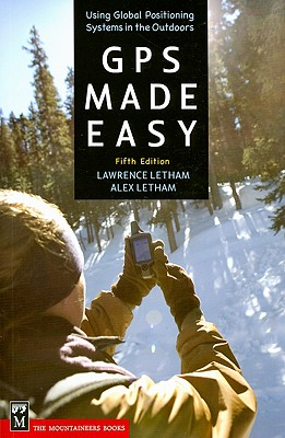 GPS Made Easy: Using Global Positioning Systems in the Outdoors - Letham, Lawrence