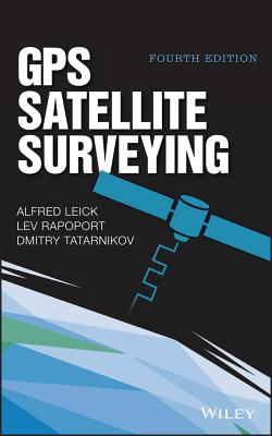 GPS Satellite Surveying - Leick, Alfred, and Rapoport, Lev, and Tatarnikov, Dmitry
