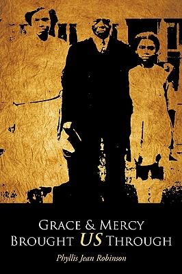Grace & Mercy Brought Us Through - Robinson, Phyllis Jean