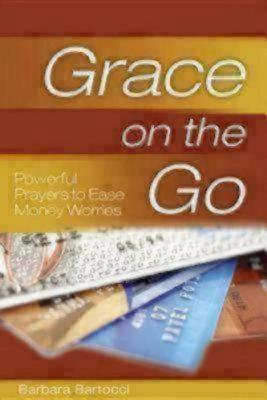 Grace on the Go: Powerful Prayers to Ease Money Worries - Bartocci, Barbara