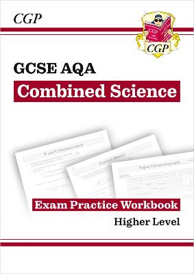 Grade 9-1 GCSE Combined Science: AQA Exam Practice Workbook - Higher - CGP Books (Editor)