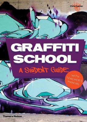 Graffiti School: A Student Guide with Teacher's Manual - Ganter, Chris
