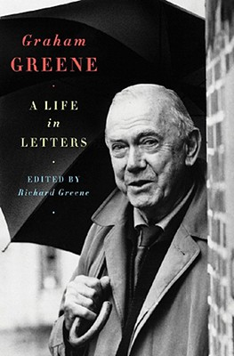 Graham Greene: A Life in Letters - Greene, Richard (Editor)