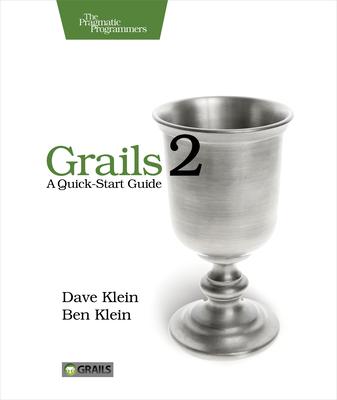 Grails 2: A Quick-Start Guide - Klein, Ben