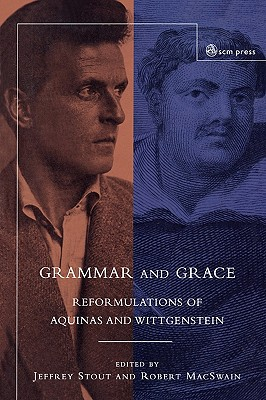 Grammar and Grace: Reformations of Aquinas and Wittgenstein - Stout, Jeffrey, and Macswain, Robert