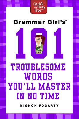 Grammar Girl's 101 Troublesome Words You'll Master in No Time - Fogarty, Mignon