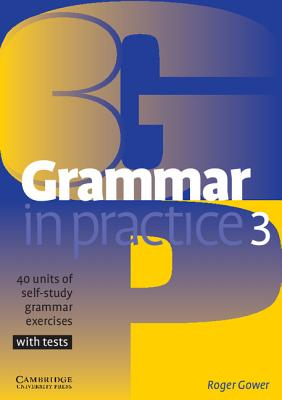 Grammar in Practice 3: 40 Units of Self-Study Grammar Exercises with Tests - Gower, Roger