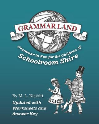 Grammar Land: Grammar in Fun for the Children of Schoolroom Shire (Annotated) - Edwards, Amy M (Editor), and Mugglin, Christina J (Editor), and Nesbitt, M L