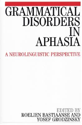 Grammatical Disorders in Aphasia: A Neuro-Linguistic Perspective - Bastiaanse, Roelien