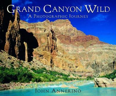 Grand Canyon Wild: A Photographic Journey - Annerino, John