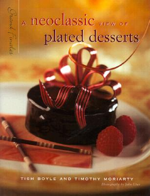 Grand Finales: A Neoclassic View of Plated Desserts - Boyle, Tish, and Moriarty, Timothy