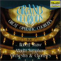 Grand & Glorious: Great Operatic Choruses - Christine Brewer (soprano); Karl Dent (tenor); Kevin Maynor (bass); Robert Shaw (conductor)