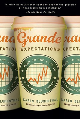 Grande Expectations: A Year in the Life of Starbucks' Stock - Blumenthal, Karen