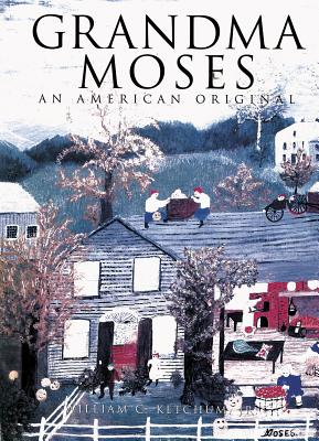 Grandma Moses: An American Original - Ketchum, William C, Jr.