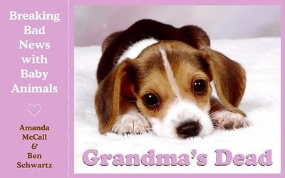 Grandma's Dead: Breaking Bad News with Baby Animals - McCall, Amanda, and Schwartz, Ben