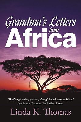 Grandma's Letters from Africa: Quaint I Ain't - Linda K Thomas, K Thomas