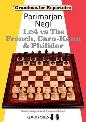 Grandmaster Repertoire: 1.E4 Vs the French, Caro-Kann and Philidor - Negi, Parimarjan