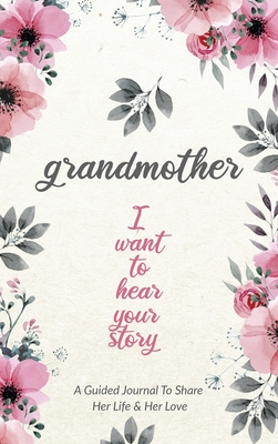 Grandmother, I Want to Hear Your Story: A Grandmother's Guided Journal to Share Her Life and Her Love - Mason, Jeffrey