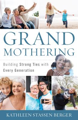 Grandmothering: Building Strong Ties with Every Generation - Berger, Kathleen Stassen