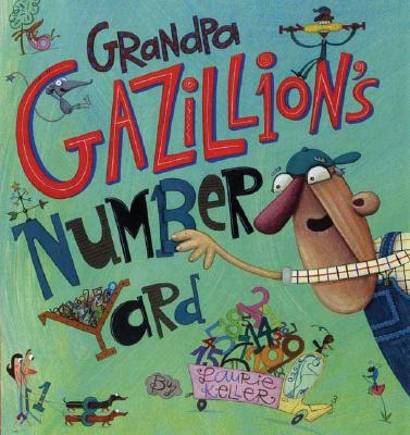Grandpa Gazillion's Number Yard - Keller, Laurie