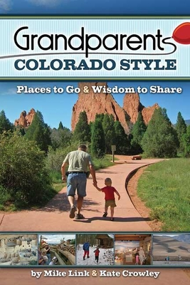 Grandparents Colorado Style: Places to Go & Wisdom to Share - Link, Mike
