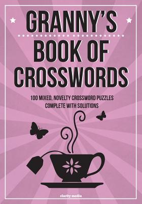 Granny's Book of Crosswords: 100 Novelty Crossword Puzzles - Clarity Media, and Media, Clarity