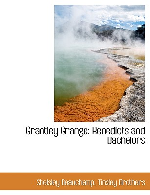 Grantley Grange: Benedicts and Bachelors - Beauchamp, Shelsley, and Tinsley Brothers, Brothers (Creator)