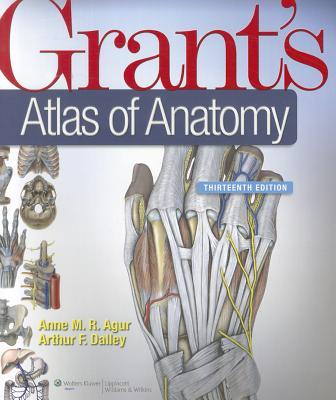 Grant's Atlas of Anatomy - Agur, Anne M R, M.SC., PH.D, and Dalley, Arthur F, PhD