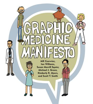 Graphic Medicine Manifesto - Czerwiec, Mk, and Williams, Ian, and Squier, Susan Merrill