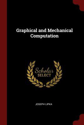 Graphical and Mechanical Computation - Lipka, Joseph
