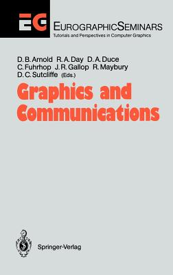 Graphics and Communications: Proceedings of an International Workshop Breuberg, Frg, October 15-17, 1990 - Arnold, David B (Editor), and Day, Robert A (Editor), and Duce, David A (Editor)