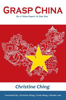 Grasp China: Be a China Expert in One Day - Ching, Christine, and Wang, Frank (Translated by), and Lam, Phoebe (Translated by)