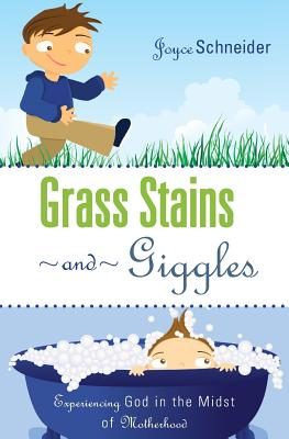 Grass Stains and Giggles: Experiencing God in the Midst of Motherhood - Schneider, Joyce