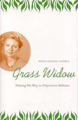 Grass Widow: Making My Way in Depression Alabama - Liddell, Viola Goode