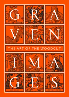 Graven Images: The Art of the Woodcut - Crabb, Jon