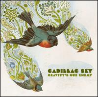 Gravity's Our Enemy - Cadillac Sky