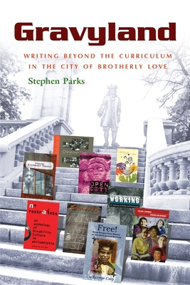 Gravyland: Writing Beyond the Curriculum in the City of Brotherly Love - Parks, Stephen