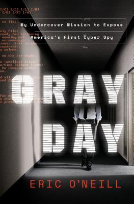 Gray Day: My Undercover Mission to Expose America's First Cyber Spy - O'Neill, Eric