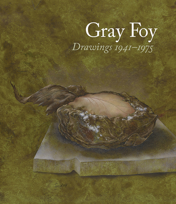 Gray Foy: Drawings 1941-1975 - Quaintance, Don, and Herbert, Lynn M (Contributions by), and Rockman, Alexis (Contributions by)