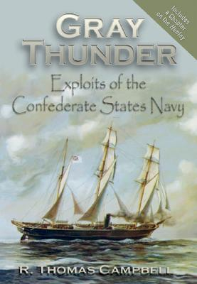 Gray Thunder: Exploits of the Confederate States Navy - Campbell, R Thomas